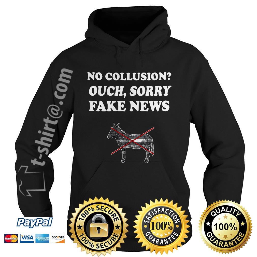 Trump and Mueller no collusion ouch sorry fake news Hoodie