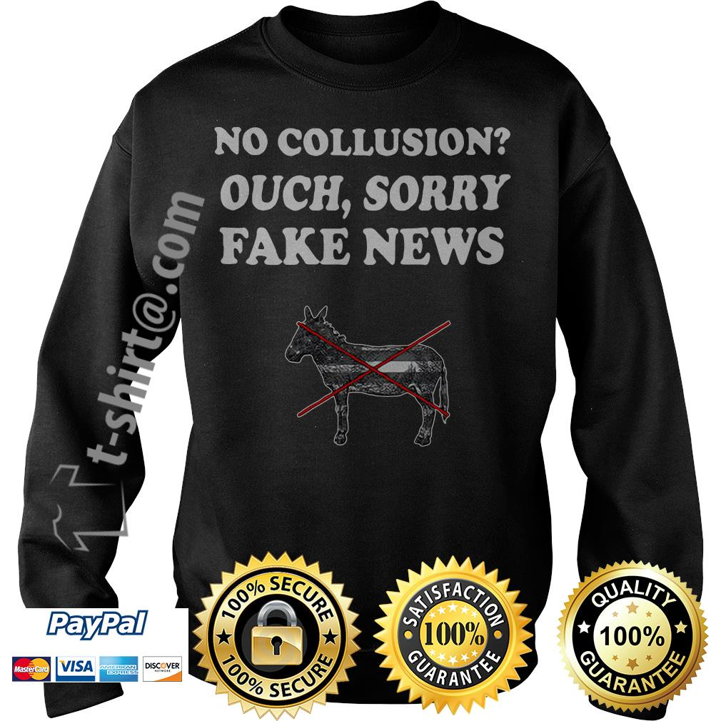 Trump and Mueller no collusion ouch sorry fake news Sweater