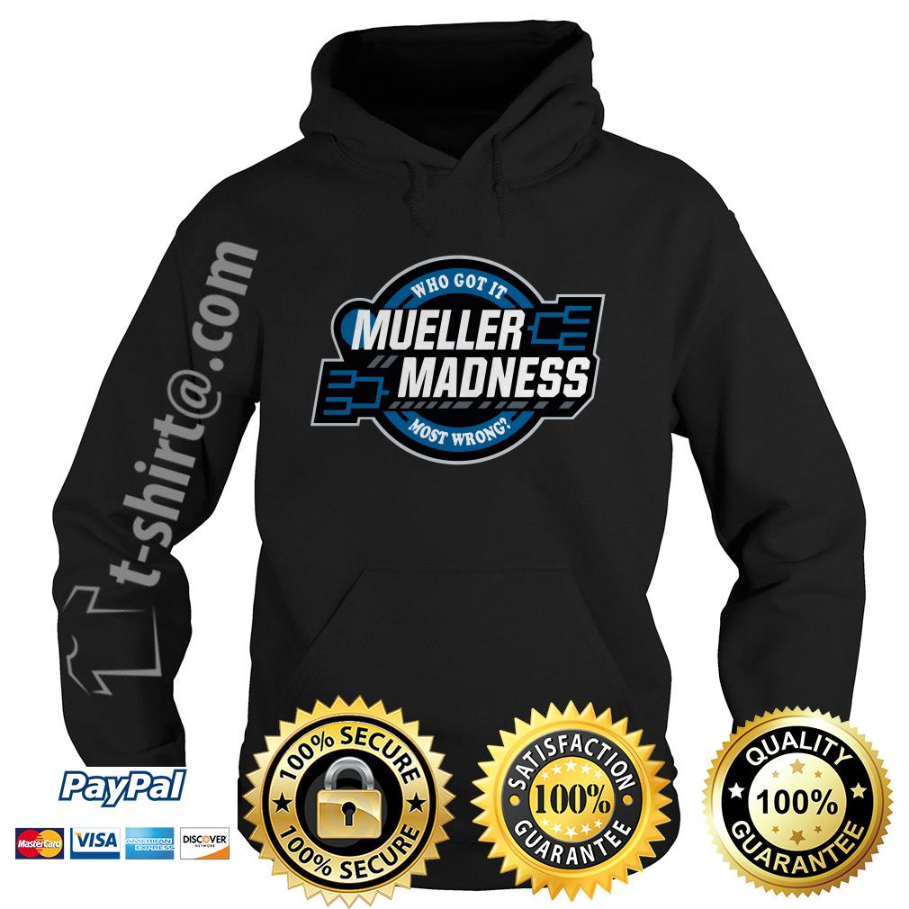 Trump and Mueller who got it most wrong Mueller Madness Hoodie