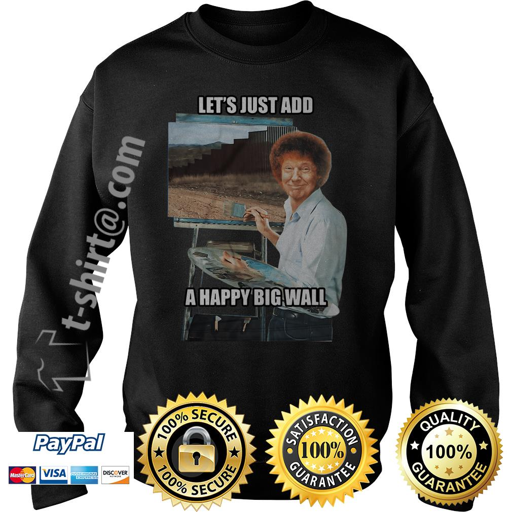 Trump Bob Ross let's just add a happy big wall Sweater
