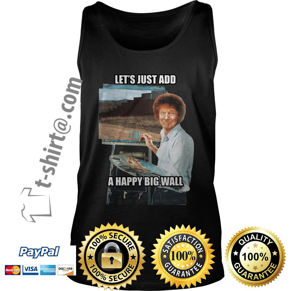 Trump Bob Ross let's just add a happy big wall Tank top