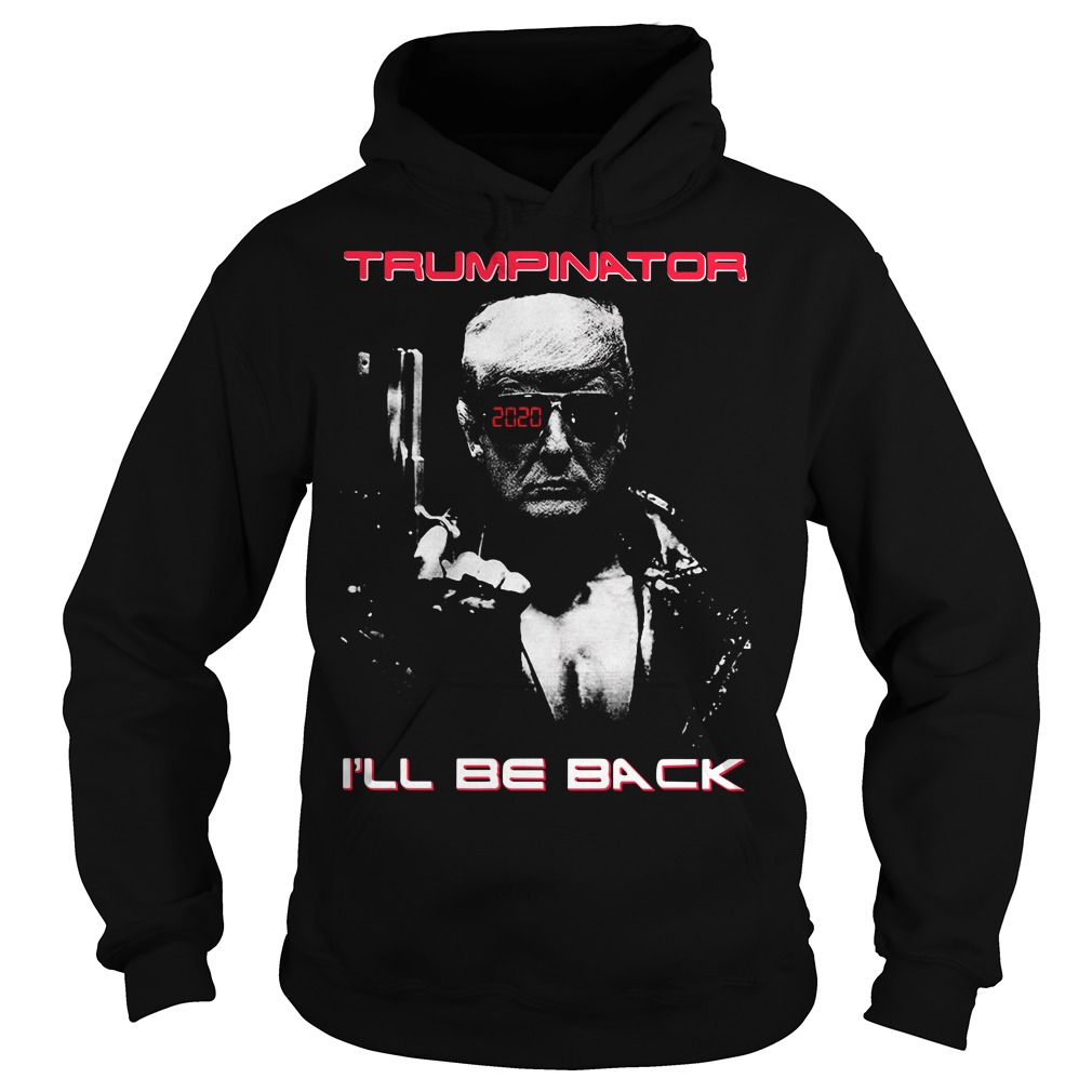 Trumpinator 2020 I'll be back Hoodie