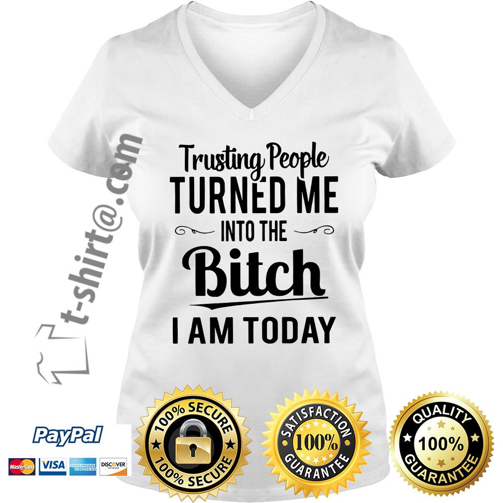 Trusting people turned me into the bitch I am today V-neck T-shirt