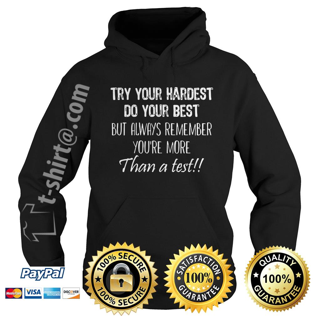 Try your hardest do your best but always remember you're more than a test Hoodie