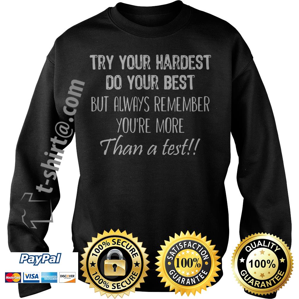 Try your hardest do your best but always remember you're more than a test Sweater