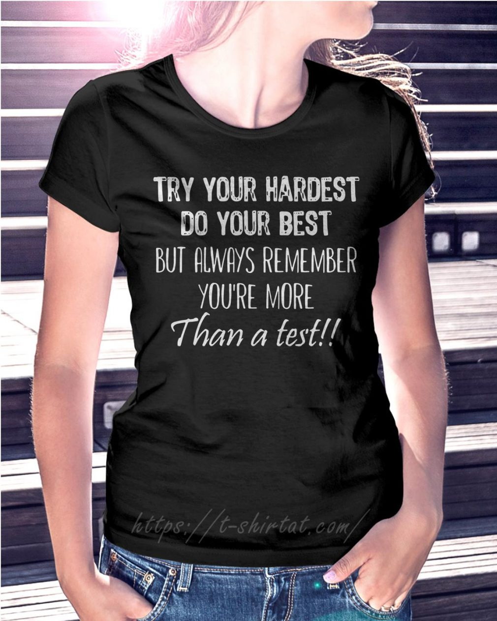 Try your hardest do your best but always remember you're more than a test T-shirt