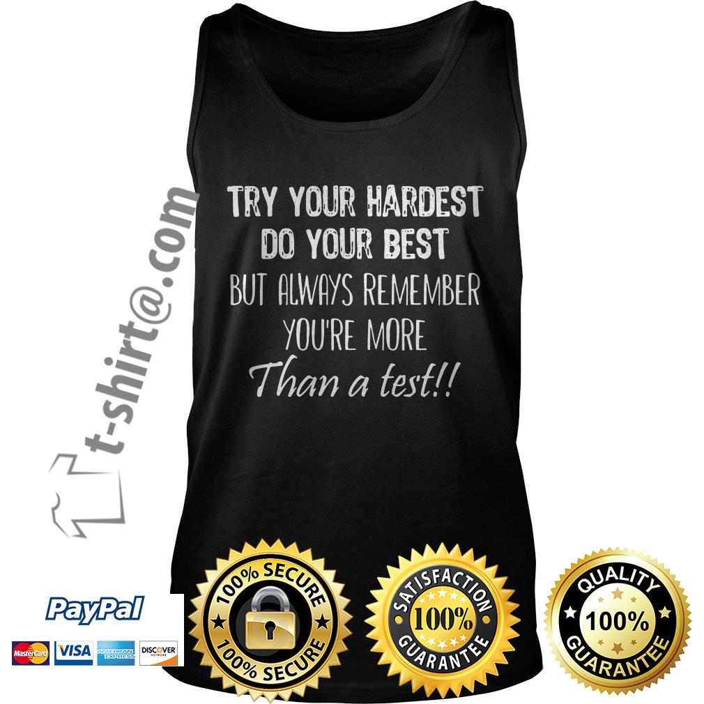Try your hardest do your best but always remember you're more than a test Tank top