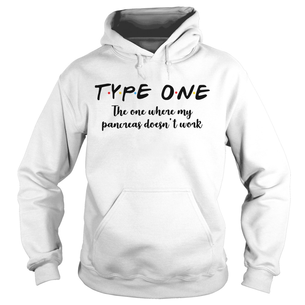 Type one the one where my pancreas doesn't work Hoodie