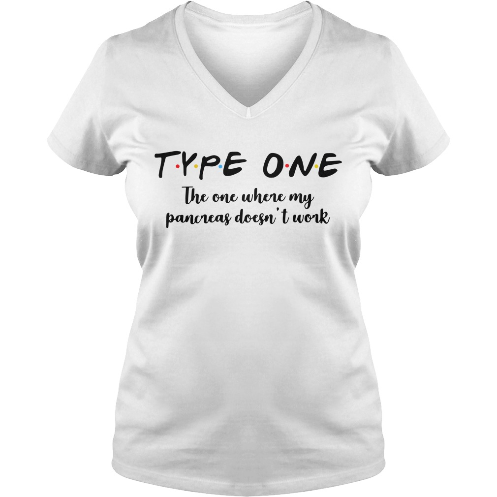 Type one the one where my pancreas doesn't work V-neck T-shirt
