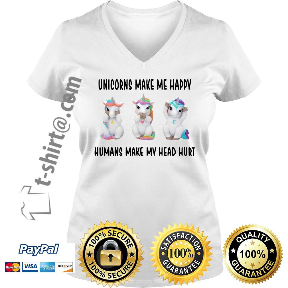 Unicorn make me happy humans make my head hurt V-neck T-shirt