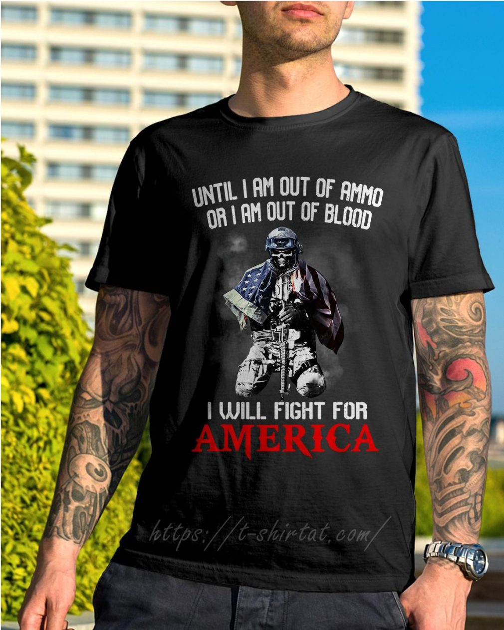 Veteran until I am out of ammo or I am out of blood I will fight shirt