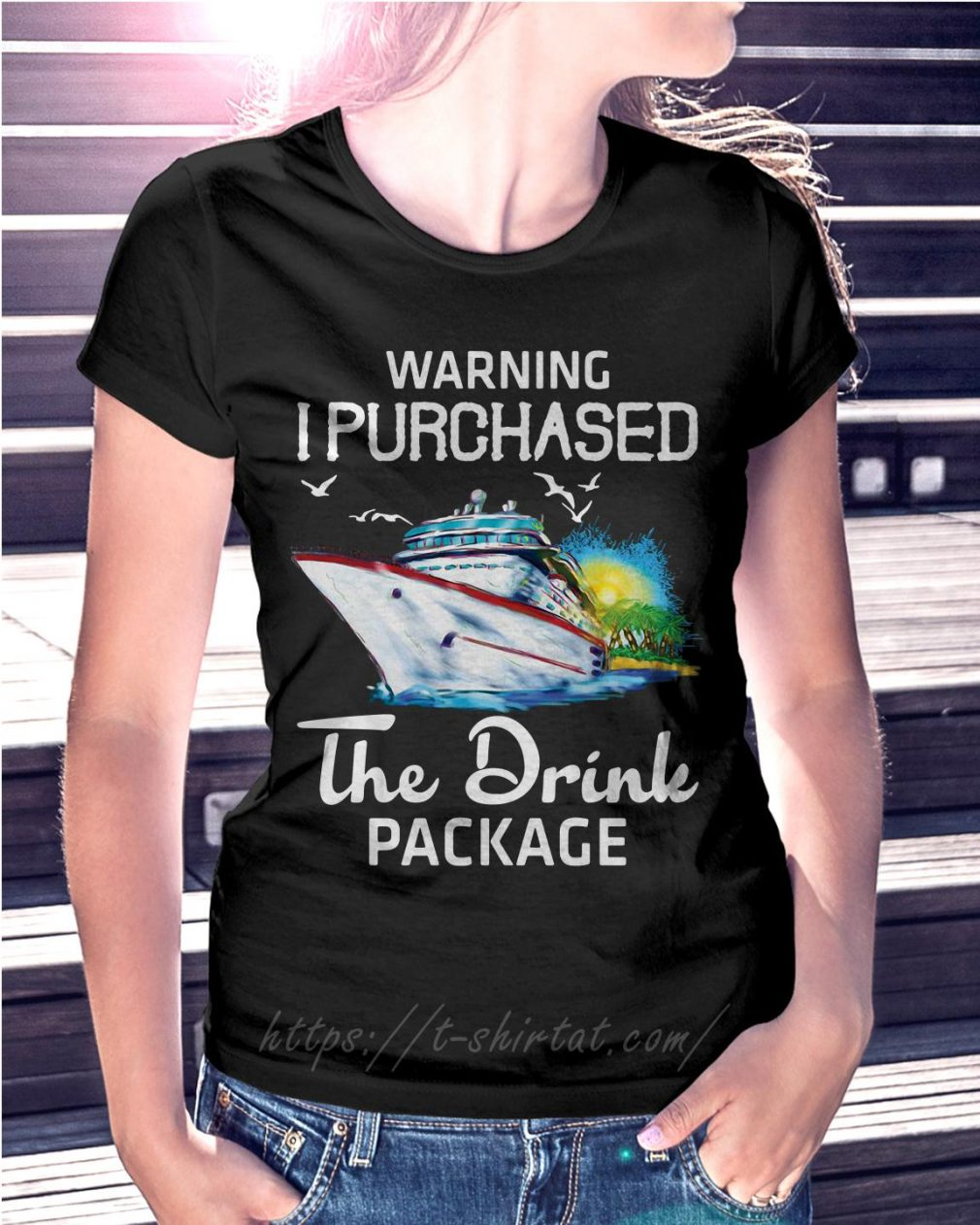 Warning I purchased the drink package Ladies Tee