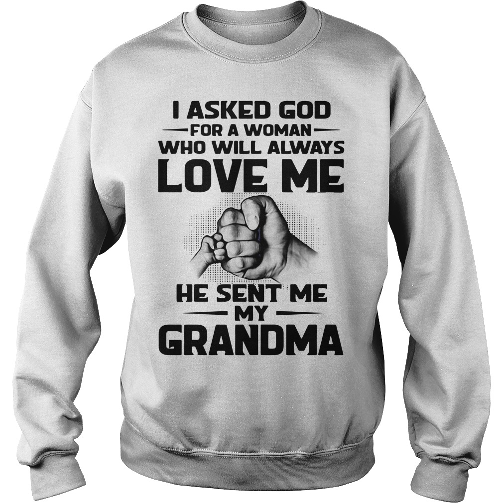 A woman who will always love me he sent me my grandma Sweater