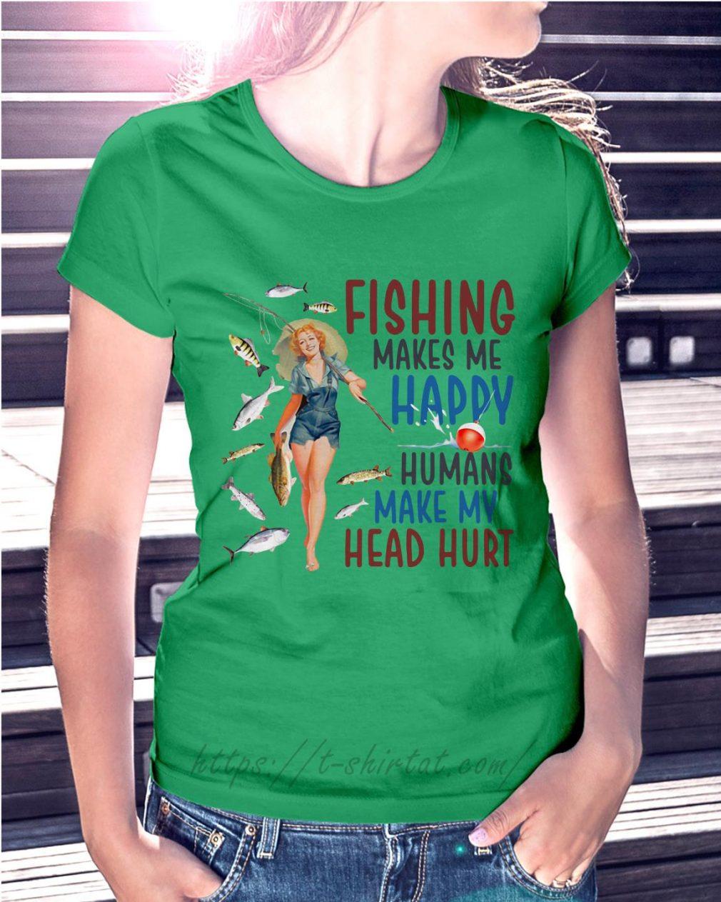 Women fishing makes me happy humans make my head hurt Ladies Tee green
