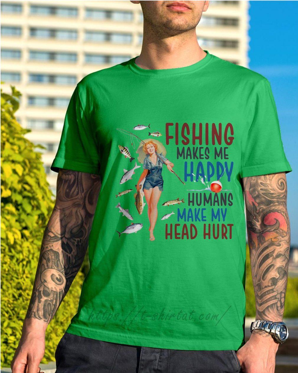 Women fishing makes me happy humans make my head hurt shirt