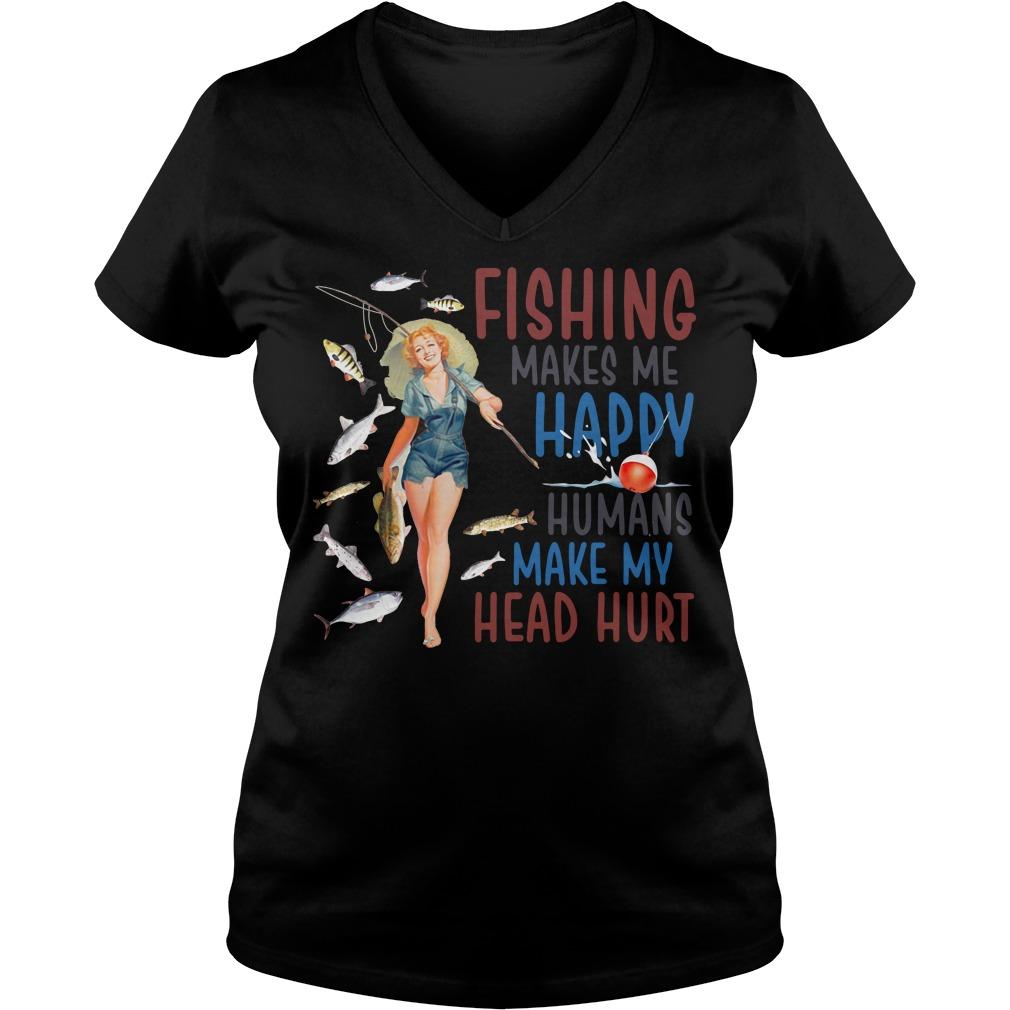 Women fishing makes me happy humans make my head hurt V-neck T-shirt