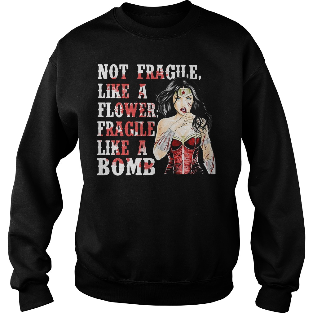Wonder woman not fragile like a flower fragile like a bomb Sweater