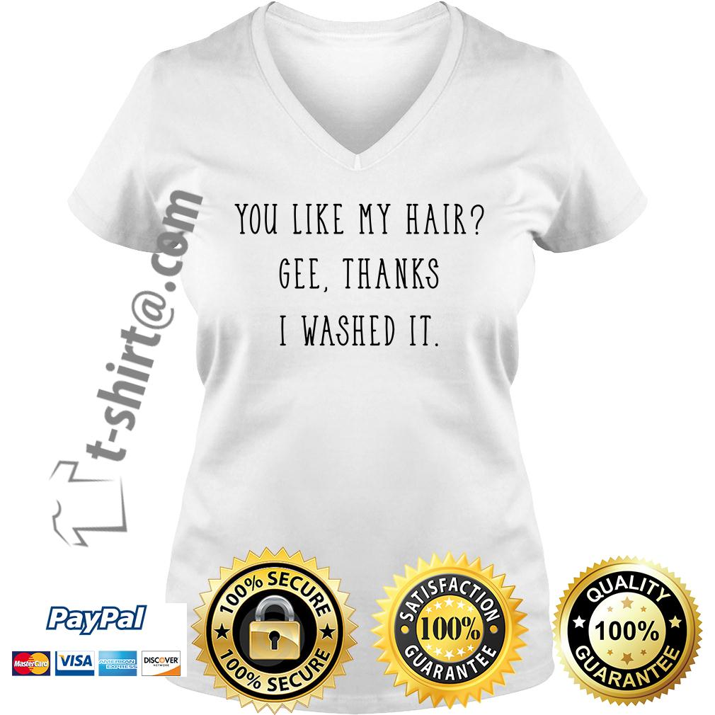 You like my hair Gee thanks I washed it V-neck T-shirt