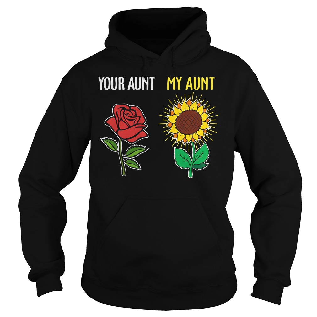 Your aunt my aunt rose sunflower Hoodie