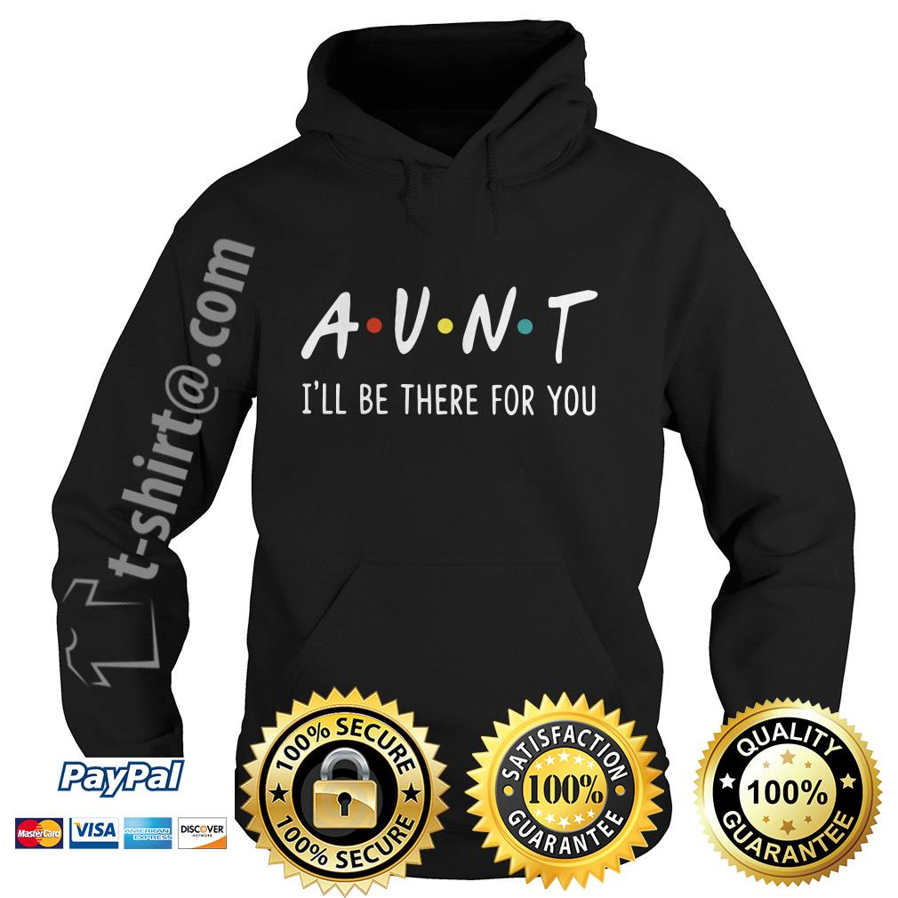 Aunt I'll be there for you Hoodie