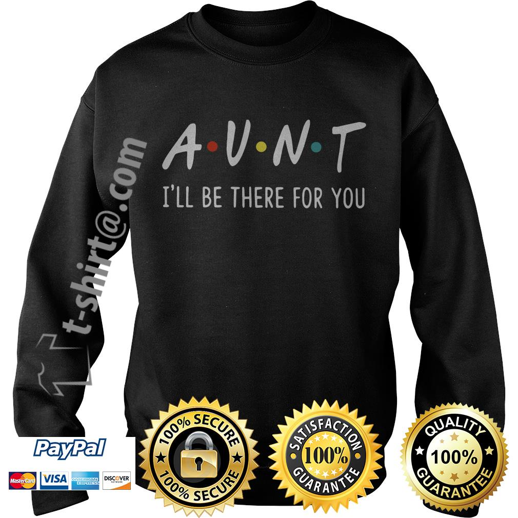 Aunt I'll be there for you Sweater