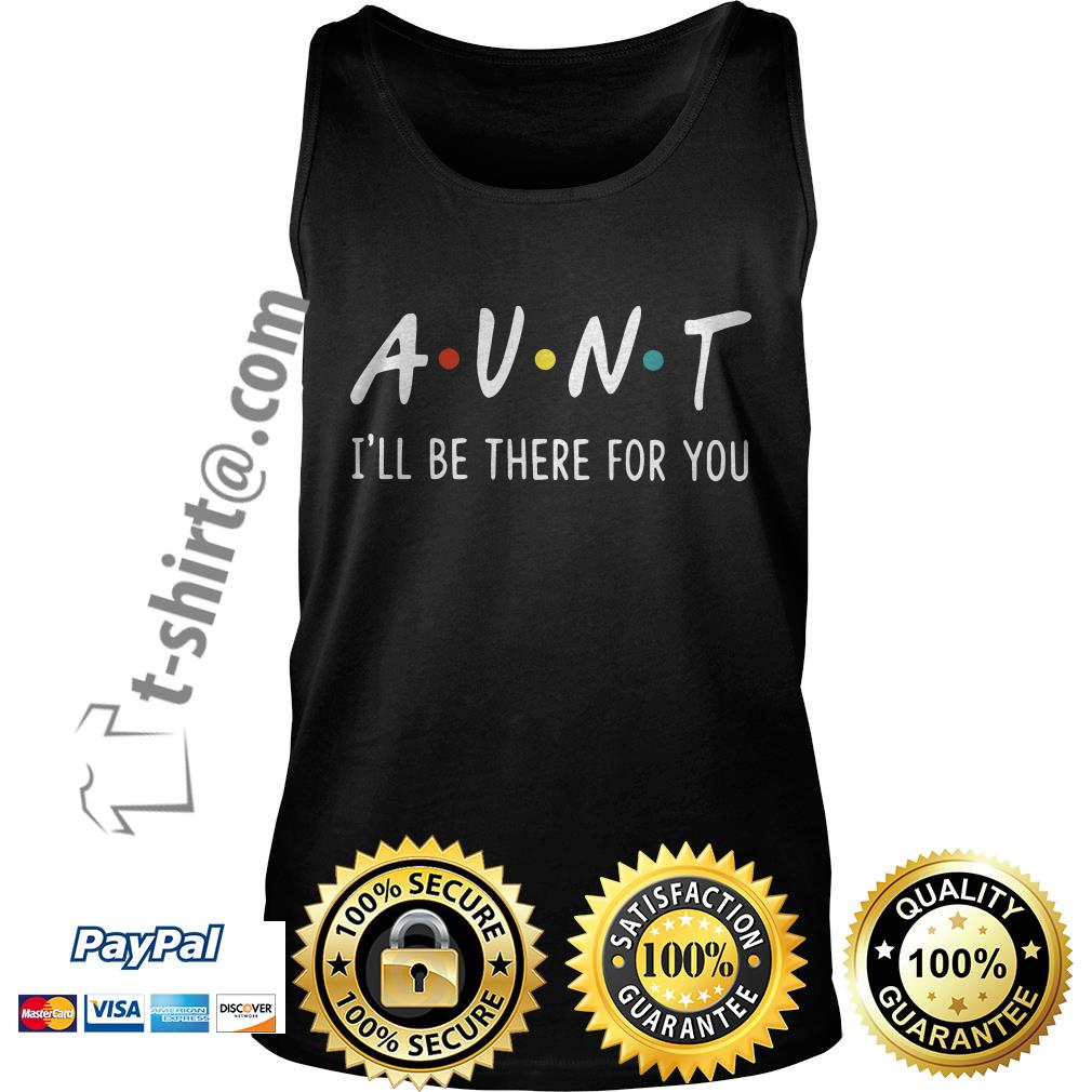Aunt I'll be there for you Tank top