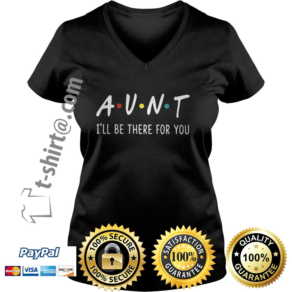Aunt I'll be there for you  V-neck T-shirt