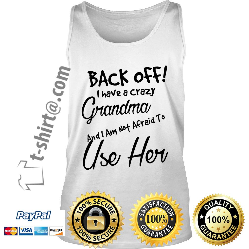 Back off I have a crazy grandma and I am not afraid to use her Tank top
