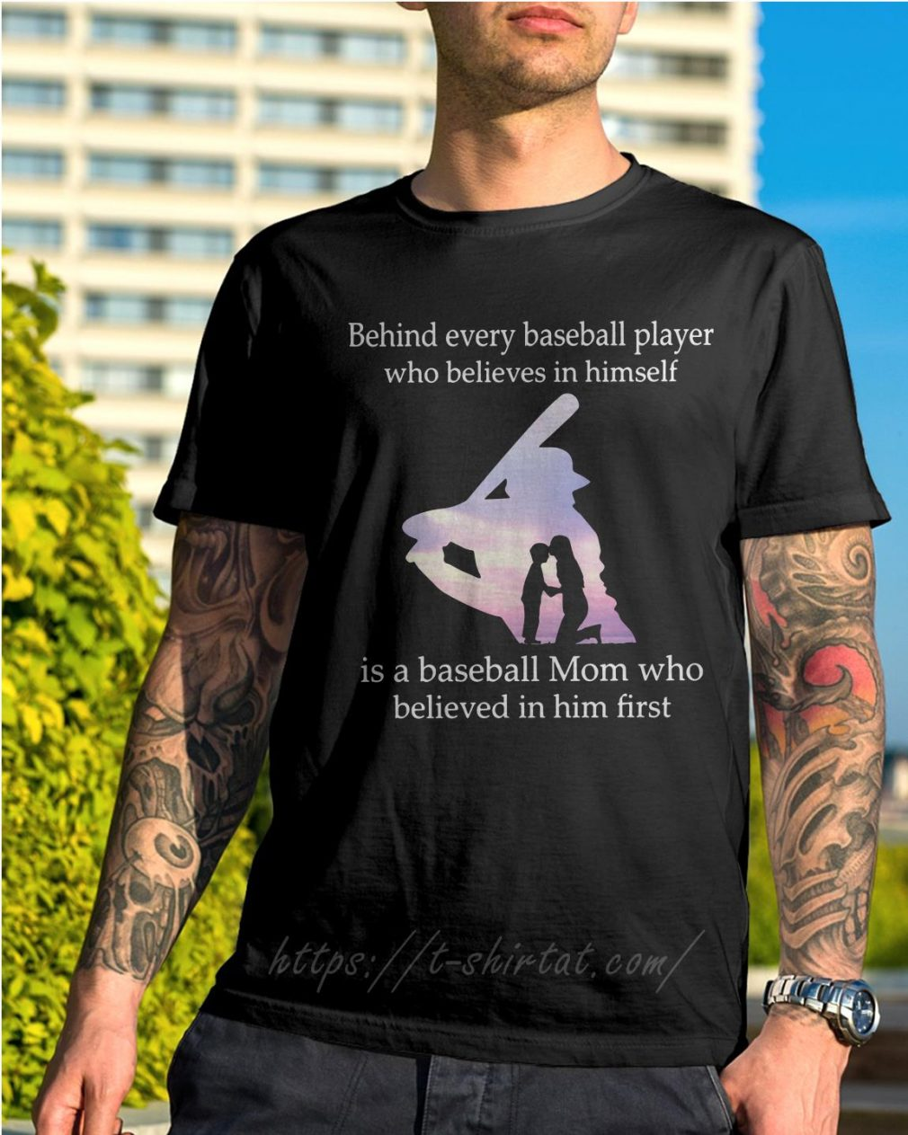 Behind every baseball player who believes in himself is a baseball mom who believed in him first shirt