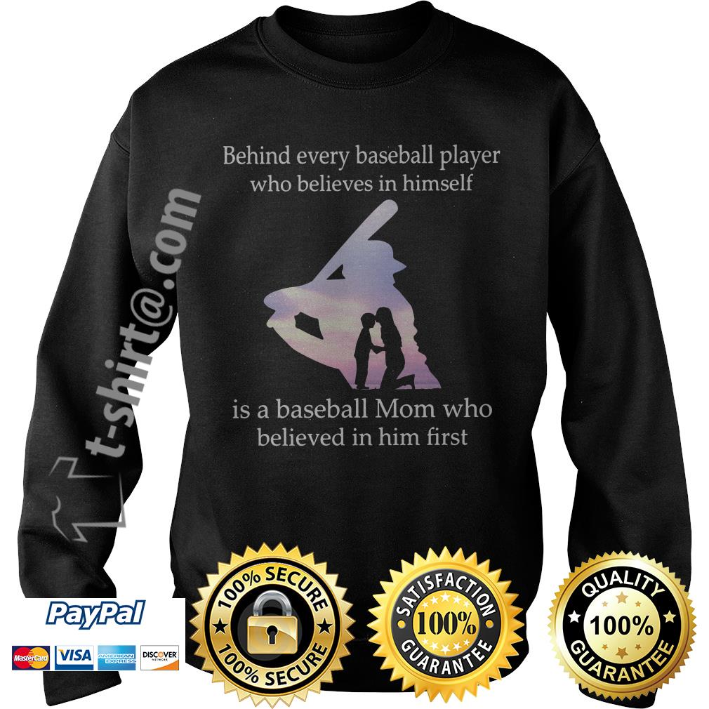Behind every baseball player who believes in himself is a baseball mom who believed in him first Sweater