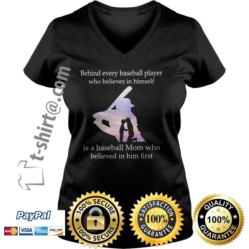 Behind every baseball player who believes in himself is a baseball mom who believed in him first V-neck T-shirt