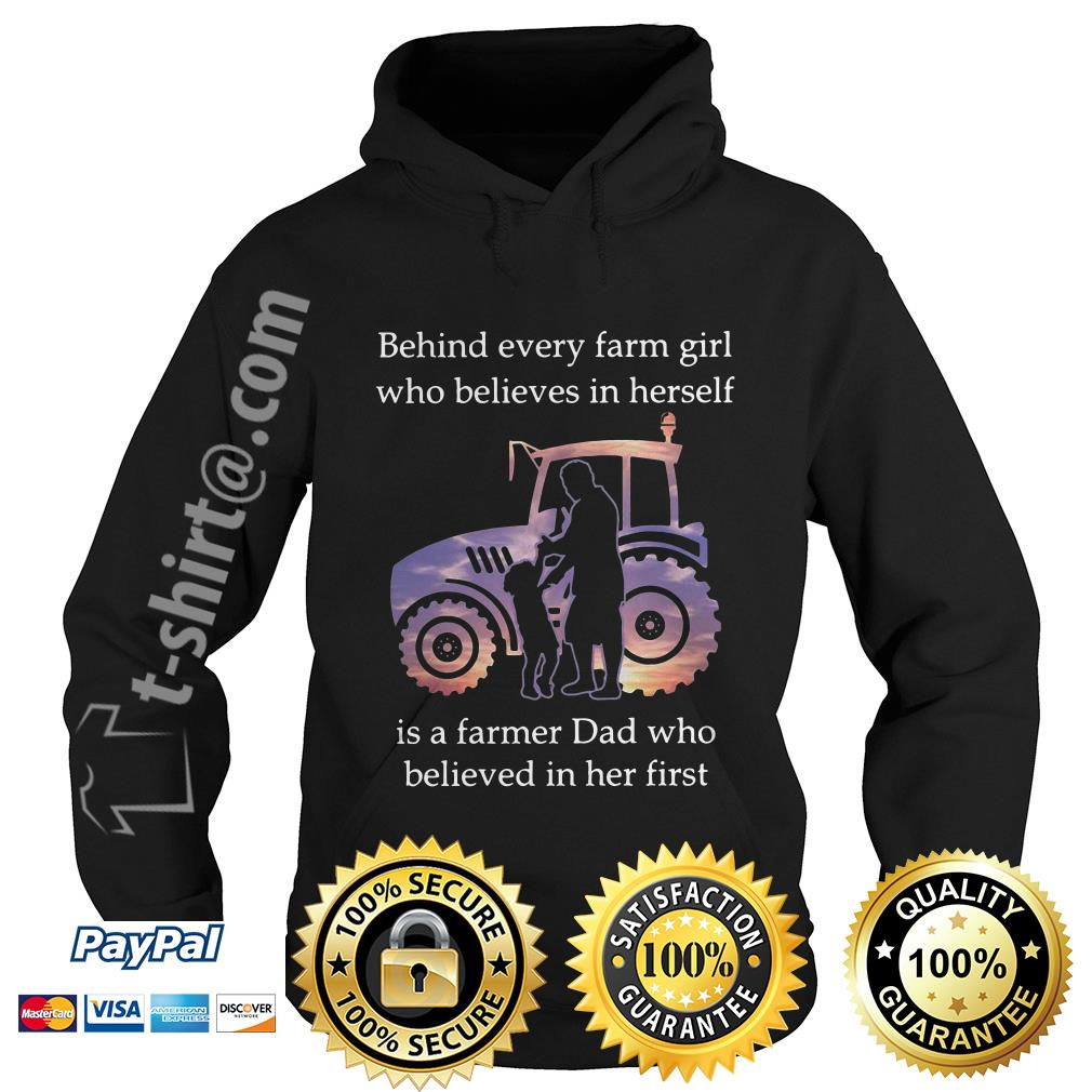 Behind every farm girl who believes in herself is a farmer dad who believed in her first Hoodie