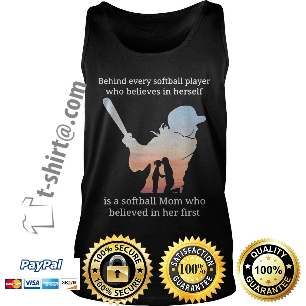 Behind every softball player who believes in herself is a softball mom who believed in her first Tank top