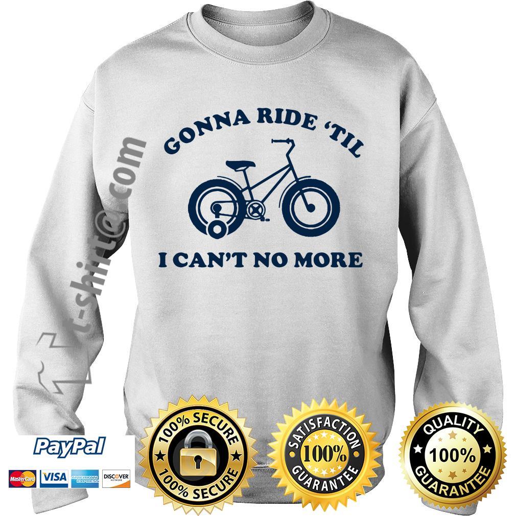 Bike gonna ride 'til I can't no more Sweater