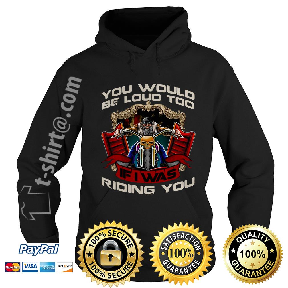 Biker you would be loud too if I was riding you Hoodie