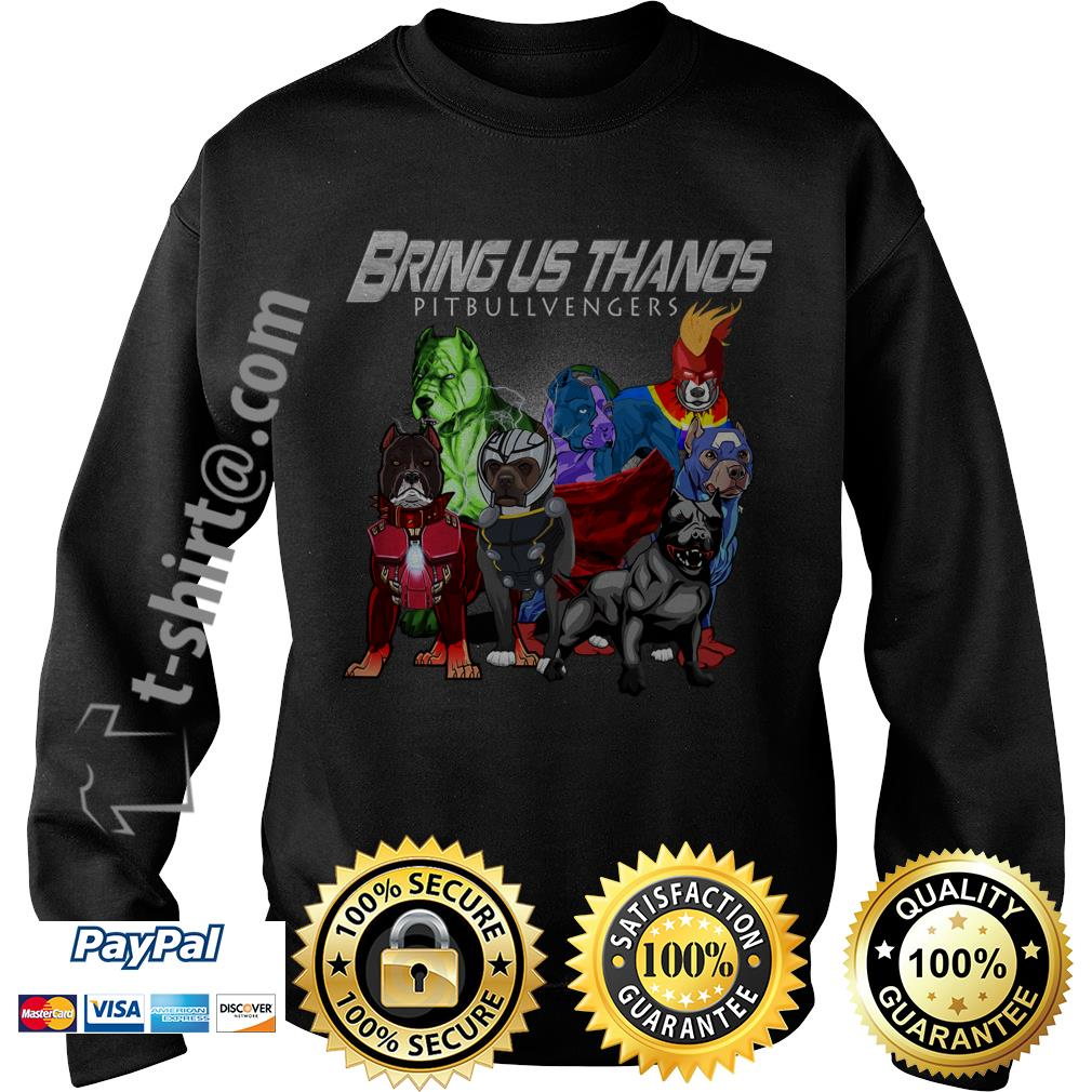 Bring us Thanos pitbullvengers Sweater