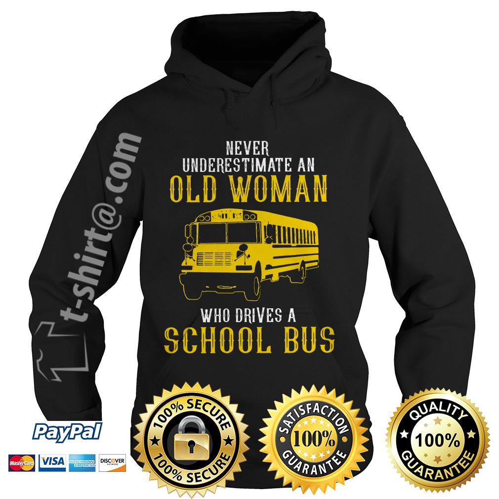 Bus never underestimate an old woman who drives a school bus Hoodie