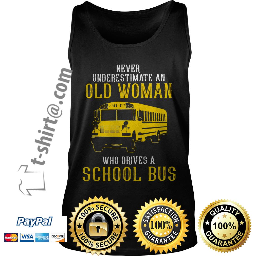 Bus never underestimate an old woman who drives a school bus Tank top