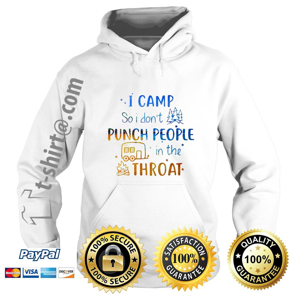 Camping I camp so I don't punch people in the throat campfire Hoodie