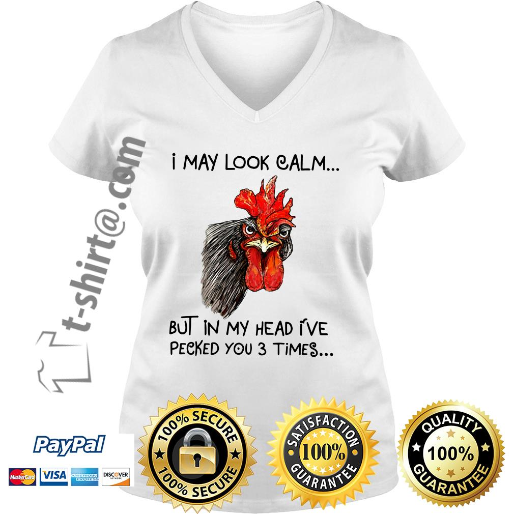 Chicken I may look calm but in my head I've pecked you 3 times V-neck T-shirt