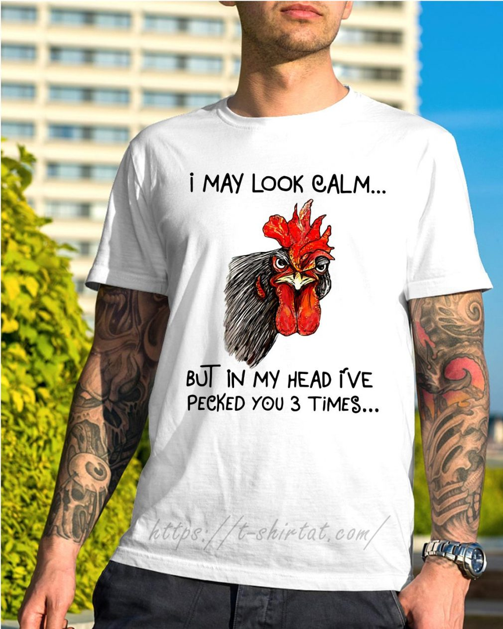 Chicken I may look calm but in my head I've pecked you 3 times shirt