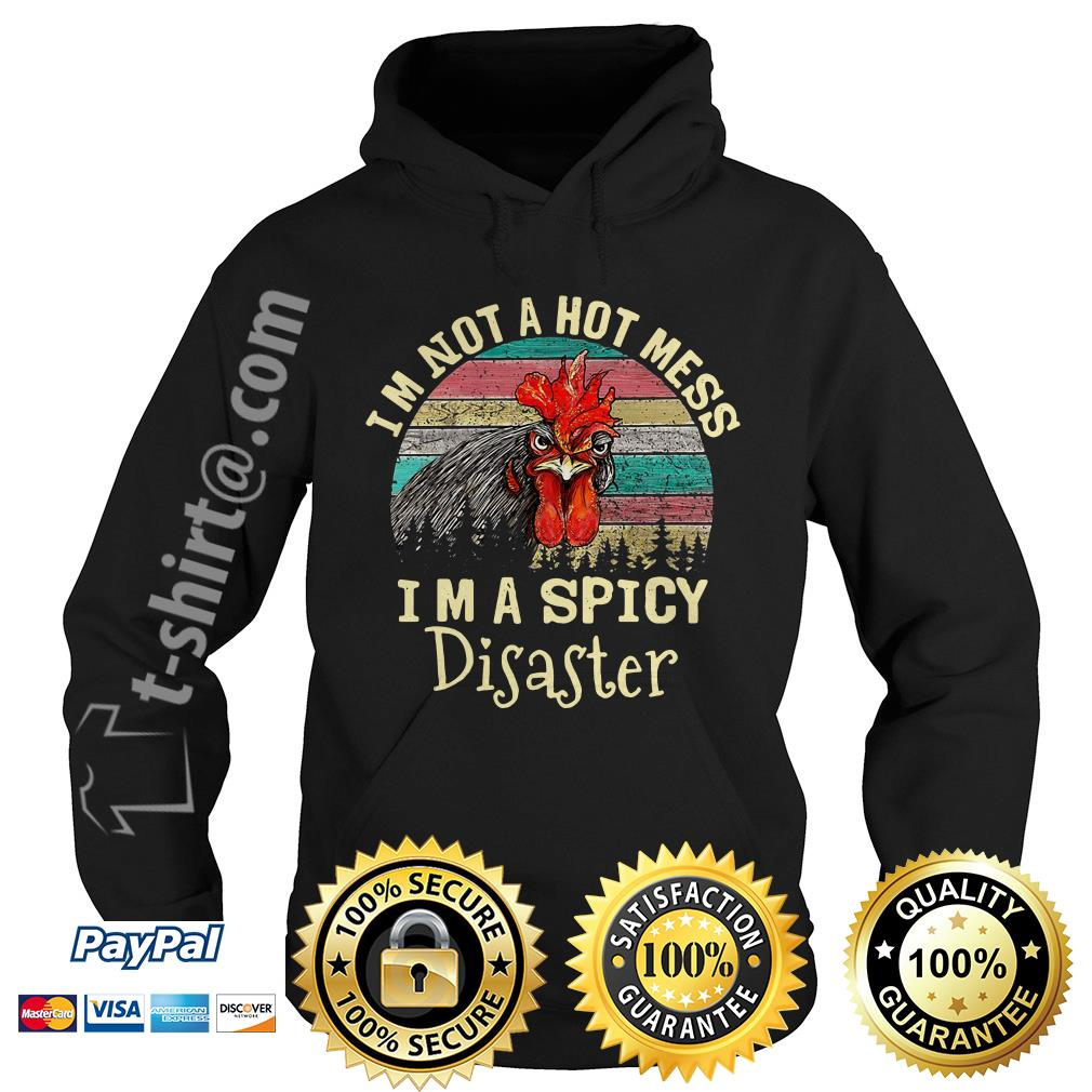 Chicken I'm not a hot mess I'm a spicy disaster retro Hoodie