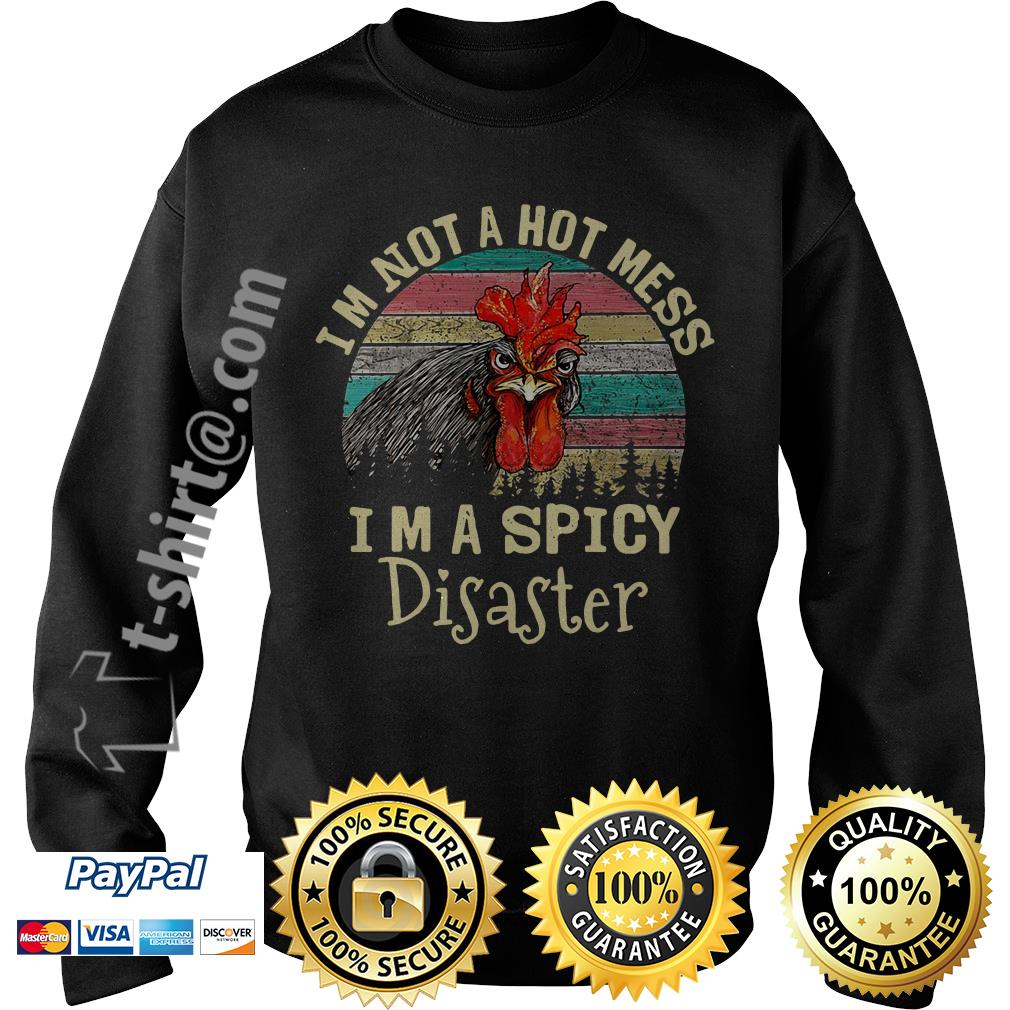 Chicken I'm not a hot mess I'm a spicy disaster retro Sweater