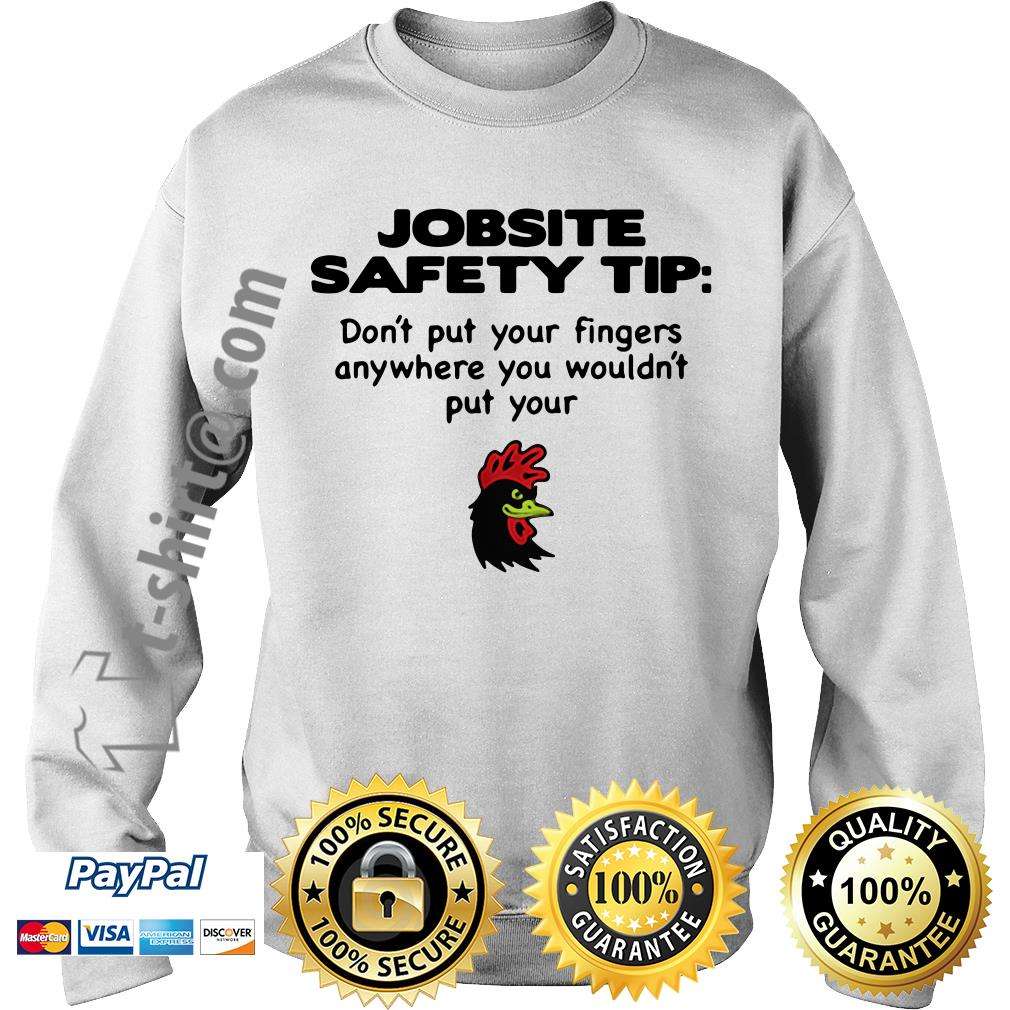 Chicken jobsite safety tip don't put your fingers anywhere you wouldn't put your Sweater