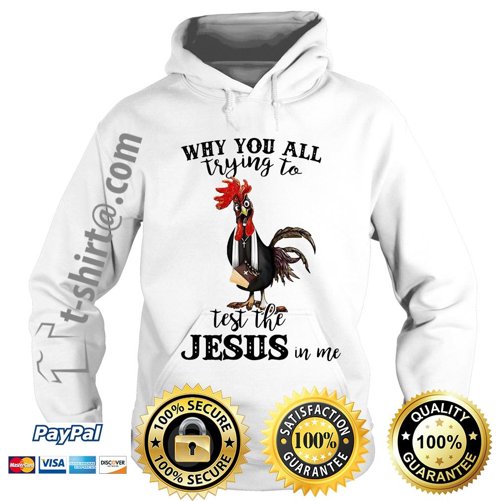 Chicken priest why you all trying to test the Jesus in me Hoodie