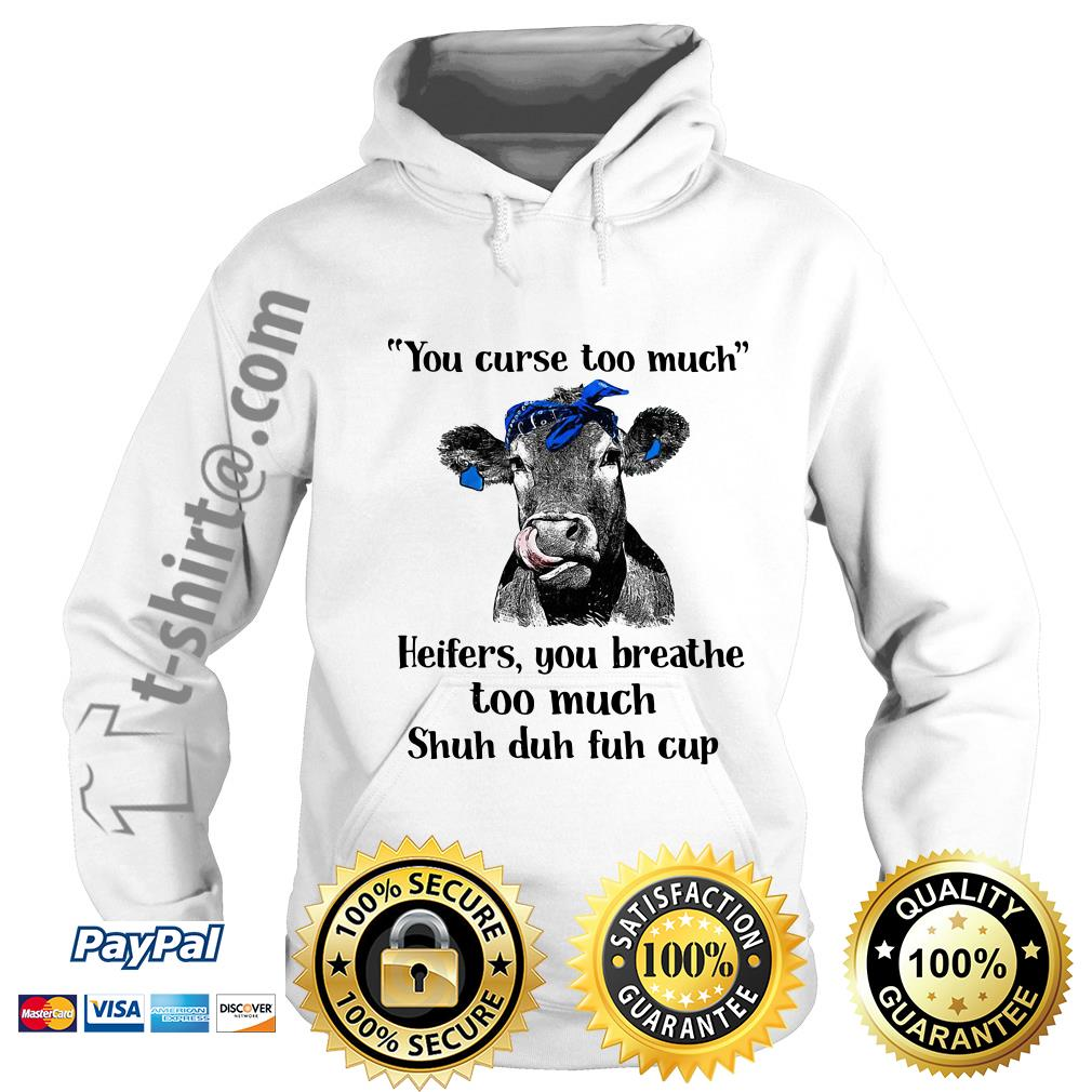 Cow you curse too much heifers you breathe too much shuh duh fuh cup Hoodie