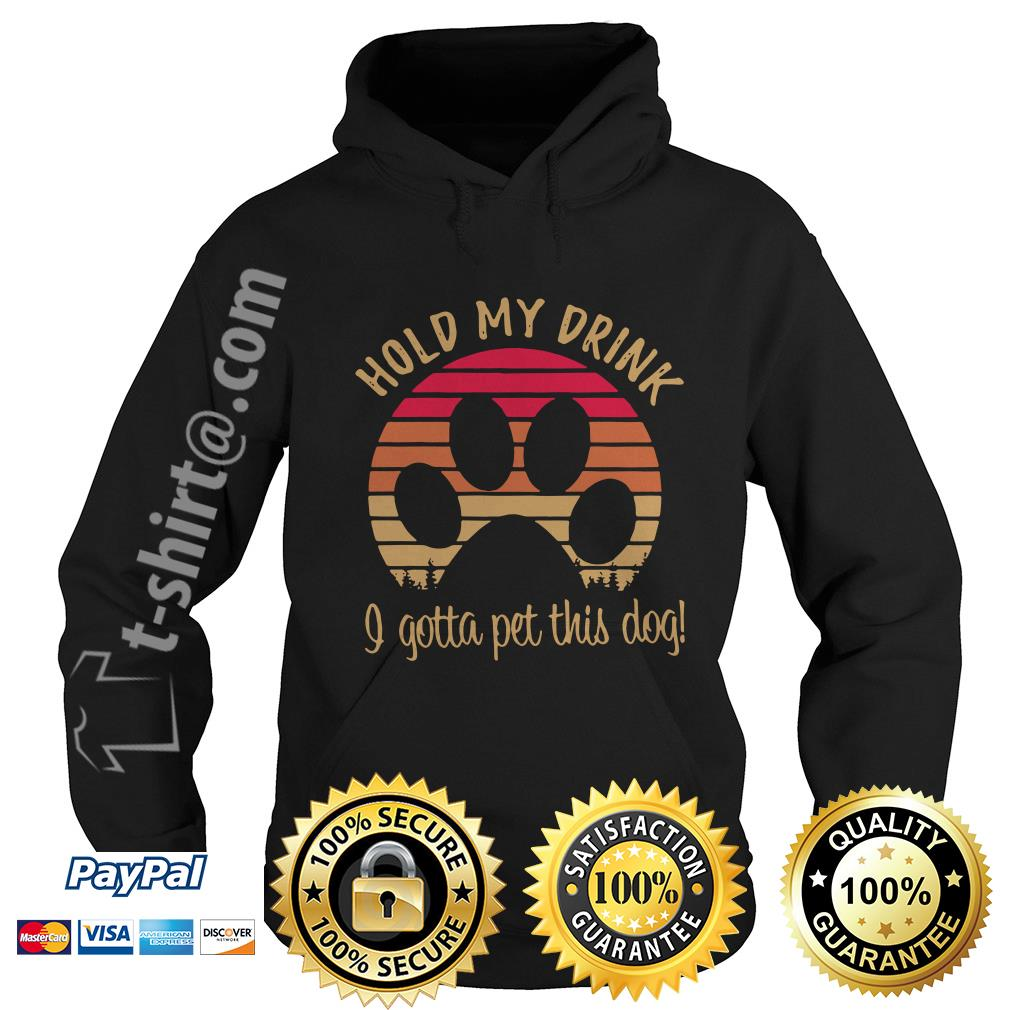 Dog paw hold my drink I got a pet this dog vintage Hoodie