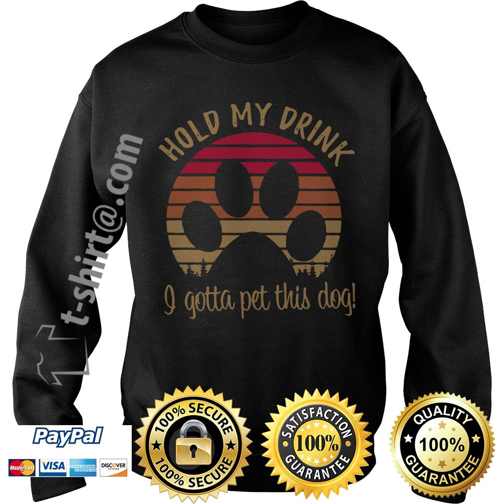Dog paw hold my drink I got a pet this dog vintage Sweater