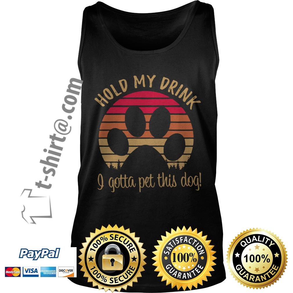 Dog paw hold my drink I got a pet this dog vintage Tank top