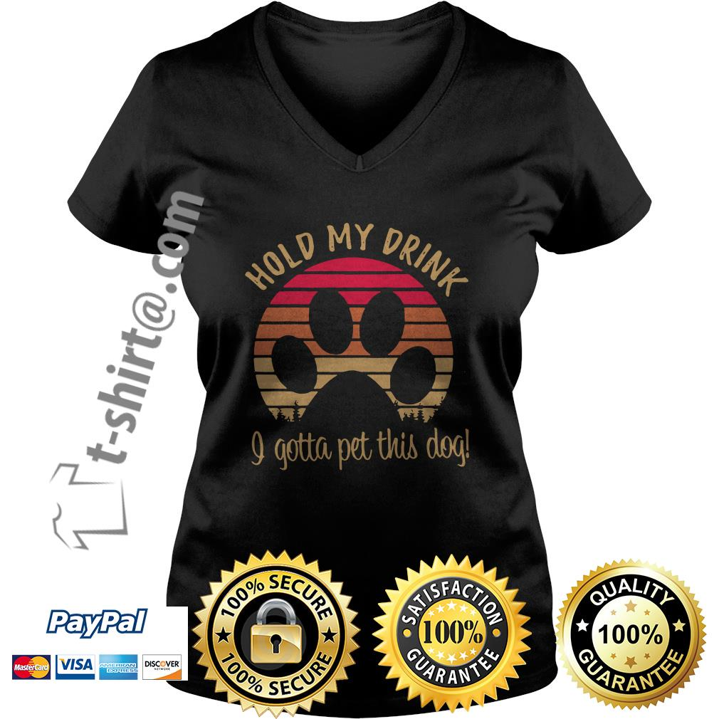 Dog paw hold my drink I got a pet this dog vintage V-neck T-shirt